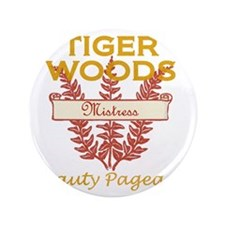 """tiger-woods-mistress-beauty-pageant 3.5"""" Button"""