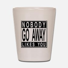 nobodylikesyou_b Shot Glass