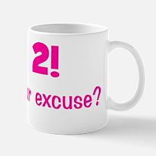 pink_im2_whatsyourexcuse Mug