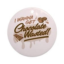 I Wanna Get Chocolate Wasted Ornament (Round)