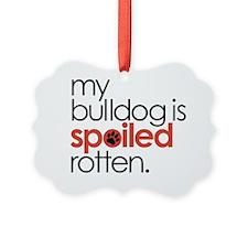 my bulldog is spoiled rotten Ornament
