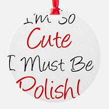 Im So Cute Polish Ornament