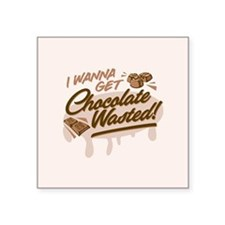 I Wanna Get Chocolate Wasted Sticker