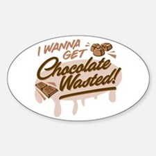 I Wanna Get Chocolate Wasted Decal