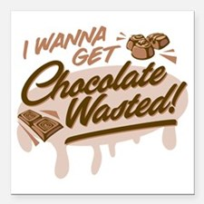 """I Wanna Get Chocolate Wasted Square Car Magnet 3"""""""