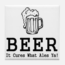 Beer It Cures What Ales Ya Tile Coaster