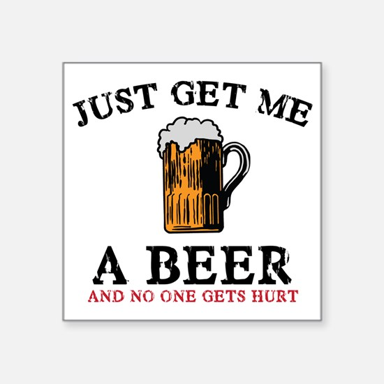 "Just Get Me a Beer Square Sticker 3"" x 3"""