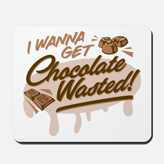 I Wanna Get Chocolate Wasted Mousepad