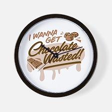 I Wanna Get Chocolate Wasted Wall Clock