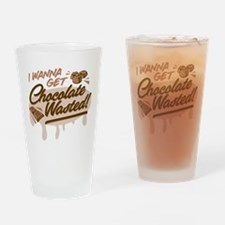 I Wanna Get Chocolate Wasted Drinking Glass