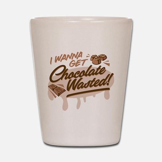 I Wanna Get Chocolate Wasted Shot Glass