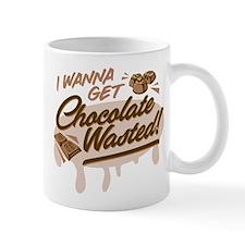 I Wanna Get Chocolate Wasted Mugs
