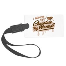 I Wanna Get Chocolate Wasted Luggage Tag