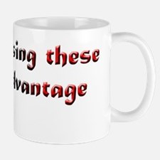 ILL BE USING THESE TO MY ADVANTAGE CANA Mug