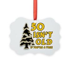 50 Isnt old Birthday Ornament