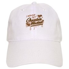 I Wanna Get Chocolate Wasted Baseball Baseball Cap