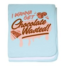 I Wanna Get Chocolate Wasted baby blanket