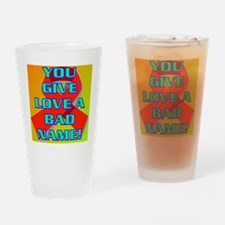 YOU GIVE LOVE A BAD NAME Drinking Glass