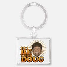 ill-be-your-doug-wht Landscape Keychain