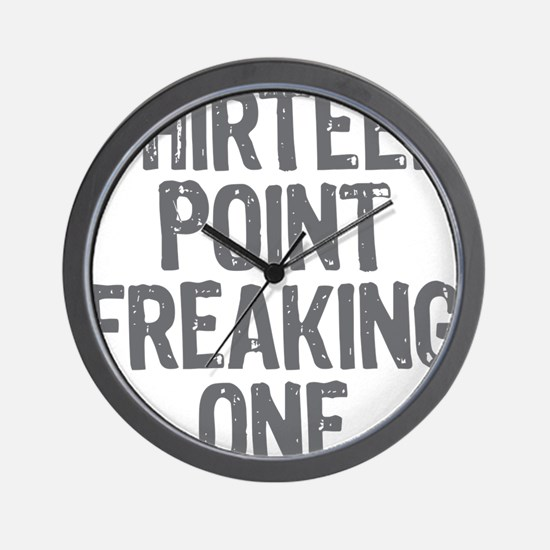 thirteen point freaking one gray Wall Clock