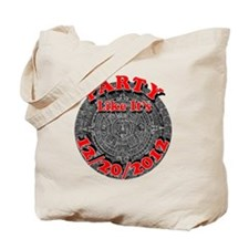 Party Like Its 2012 mayan calendar Tote Bag