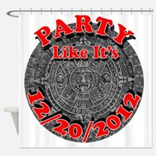Party Like Its 2012 mayan calendar Shower Curtain