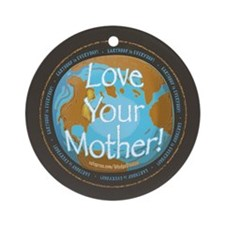 Love Your Mother Earth Day  Ornament (Round)