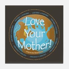 Love Your Mother Earth Day  Tile Coaster