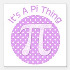 "Its A Pi Thing Square Car Magnet 3"" x 3"""