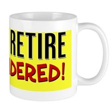 I Didnt Retire Bumper Sticker Mug