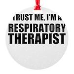Trust Me, Im A Respiratory Therapist Ornament