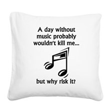 A Day Without Music Square Canvas Pillow
