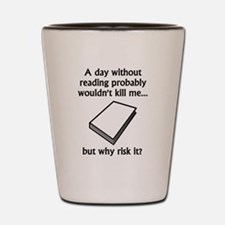A Day Without Reading Shot Glass