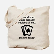 A Day Without Poker Tote Bag