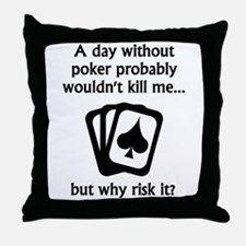 A Day Without Poker Throw Pillow
