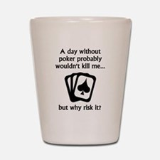 A Day Without Poker Shot Glass