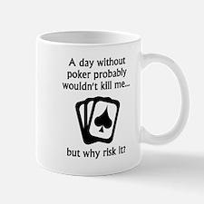 A Day Without Poker Mugs