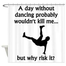 A Day Without Dancing Shower Curtain