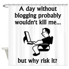A Day Without Blogging Shower Curtain