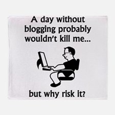 A Day Without Blogging Throw Blanket