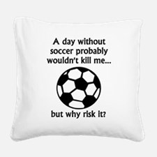 A Day Without Soccer Square Canvas Pillow
