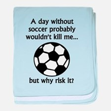 A Day Without Soccer baby blanket