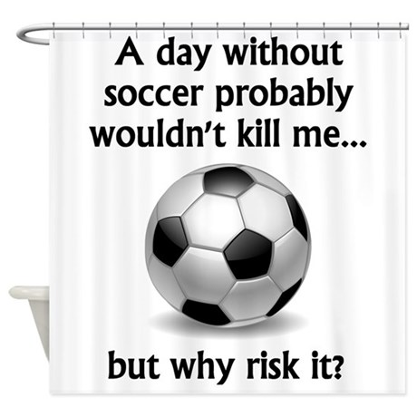 A Day Without Soccer Shower Curtain