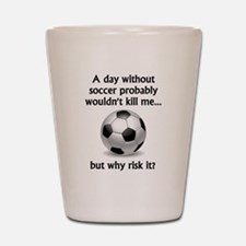 A Day Without Soccer Shot Glass