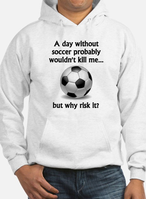 A Day Without Soccer Jumper Hoody
