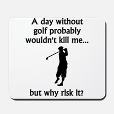 A Day Without Golf Mousepad