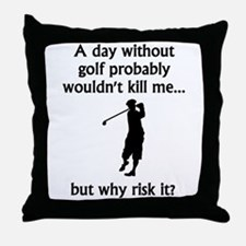 A Day Without Golf Throw Pillow