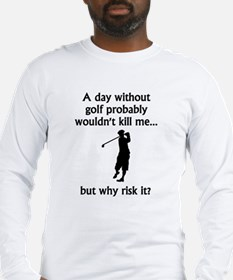 A Day Without Golf Long Sleeve T-Shirt