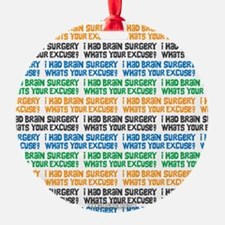I Had Brain Surgery Whats Your Excuse Ornament
