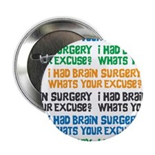 "I Had Brain Surgery Whats Your Excuse 2.25"" Button"